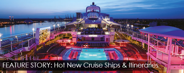 Feature Story: Hot New Cruise Ships & Itineraries